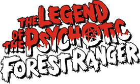 The Legend Of The Psychotic Forest Ranger The Movie